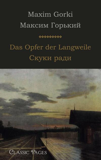 Das Opfer der Langweile : zweisprachige Ausgabe - Maxim Gorki