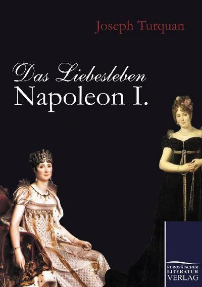 Das Liebesleben Napoleon I. - Joseph Turquan
