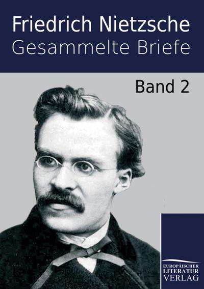 Gesammelte Briefe : Band 2 - Friedrich Nietzsche