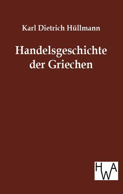 Handelsgeschichte der Griechen: Karl Dietrich Hüllmann