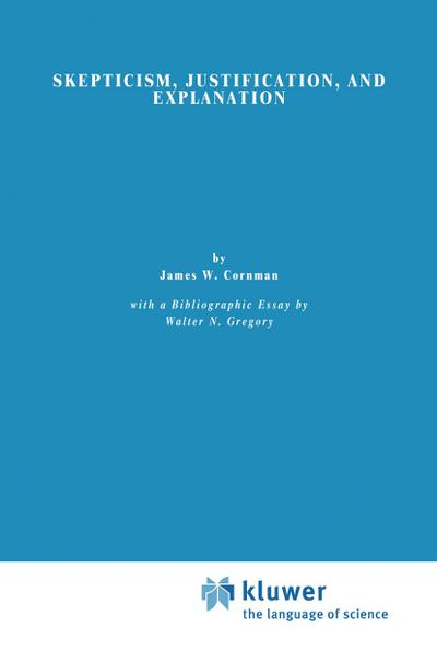 Skepticism, Justification, and Explanation - E. Cornman