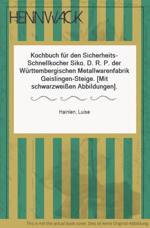 Kochbuch für den Sicherheits-Schnellkocher Siko. D. R.: Hainlen, Luise: