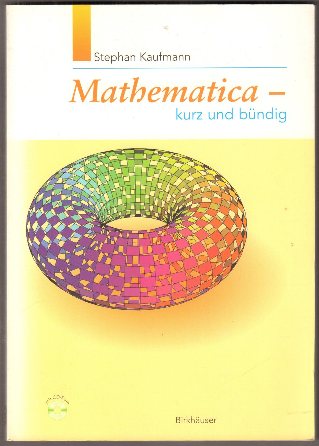 Mathematica - kurz und bündig. (Mit CD-Rom).: Kaufmann, Stefan: