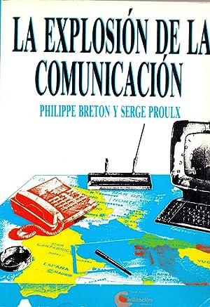 LA EXPLOSION DE LA COMUNICACION: Philippe Breton y Serge Proulx