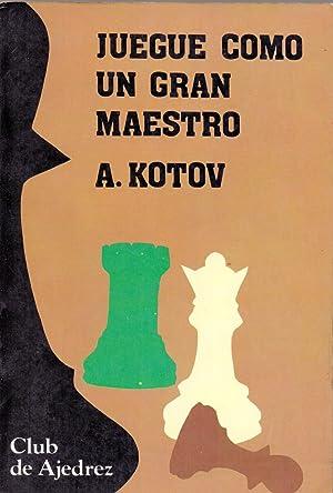 JUEGUE COMO UN GRAN MAESTRO (club de: A. Kotov