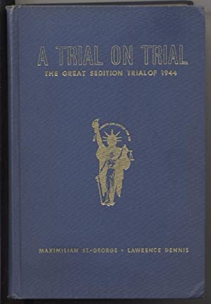 A Trial on Trial. the Great Sedition Trial of 1944.: St. George, Maximilian J. and Lawrence Dennis.