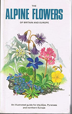 Alpine Flowers of Britain and Europe: Grey-Wilson, Christopher
