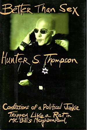 BETTER THAN SEX: Confessions of a Political: Thompson, Hunter S.