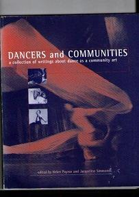 Dancers And Communities : A Collection Of Writings About Dance As A Community Art