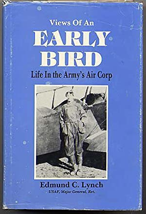 VIEWS OF AN EARLY BIRD. Life in the Army's Air Corps.: Lynch, Edmund C. Usaf, Major General, ...