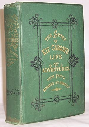 Kit Carson's Life and Adventures, from Facts Narrated By Himself, Embracing Events in the Life-Ti...