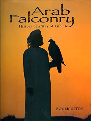 ARAB FALCONRY: HISTORY OF A WAY OF LIFE. By Roger Upton. First edition.: Upton (Roger).