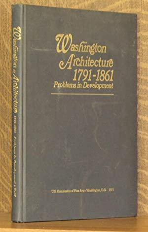 WASHINGTON ARCHITECTURE 1791-1861 PROBLEMS IN DEVELOPMENT: Daniel D. Reiff