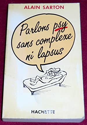 PARLONS PSY SANS COMPLEXE NI LAPSUS: SARTON Alain