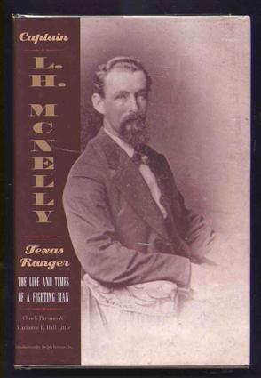 Captain L. H. McNelly - Texas Ranger - the Life and Times of a Fighting Man.: Parsons, Chuck and ...