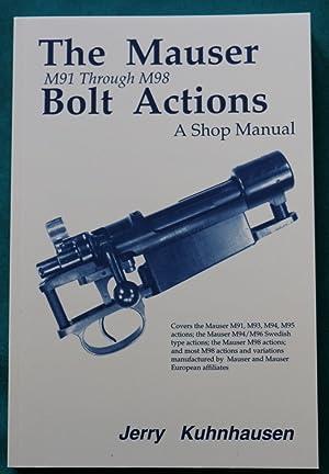 THE MAUSER M91 THROUGH M98 BOLT ACTIONS: Kuhnhausen, Jerry