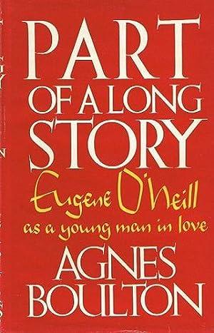 PART OF A LONG STORY: O'Neill, Eugene; Boulton,