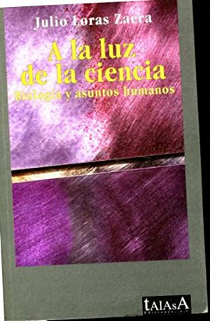 A LA LUZ DE LA CIENCIA. BIOLOGIA Y ASUNTOS HUMANOS.: LORAS ZAERA Julio.