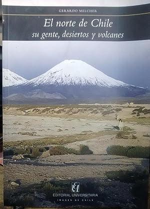 El norte de Chile. Su gente, desiertos y volcanes: Melcher, Gerardo