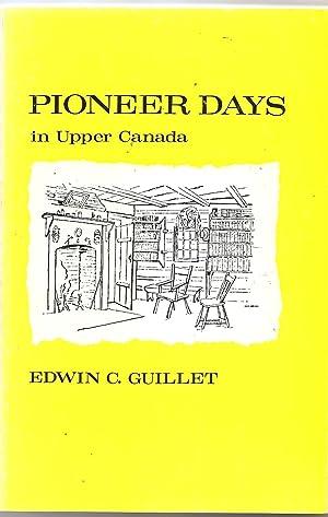 Pioneer Days in Upper Canada: GUILLET: Edwin C.