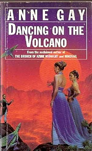 Dancing on the Volcano: Gay, Anne