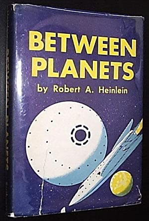 Between Planets: Heinlein, Robert