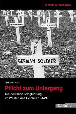 Zeitalter der Weltkriege 04. Pflicht zum Untergang : Die deutsche Kriegsführung im Westen des ...