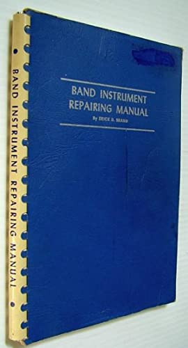 Band Instrument Repairing Manual: Brand, Erick D.