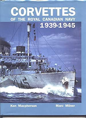 CORVETTES OF THE ROYAL CANADIAN NAVY, 1939-1945.