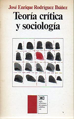TEORÍA CRÍTICA Y SOCIOLOGÍA. Prólogo de José: Rodríguez Ibáñez, José