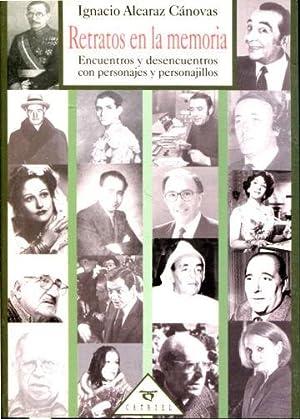 RETRATOS EN LA MEMORIA. ENCUENTROS Y DESENCUENTROS CON PERSONAJES Y PERSONAJILLOS.: ALCARAZ CANOVAS...