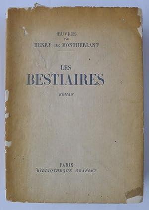 Les Bestiaires. OEuvres de Henry de Montherlant.: MONTHERLANT, HENRY DE.