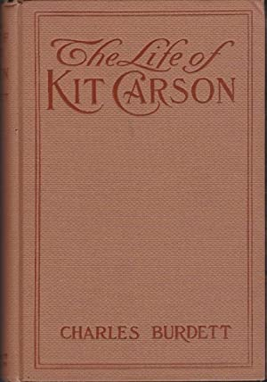 The Life of Kit Carson: The Great: Burdett, Charles