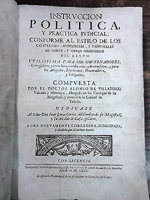 INSTRVCCION POLITICA Y PRACTICA JVDICIAL, CONFORME AL: VILLADIEGO, Alonso de