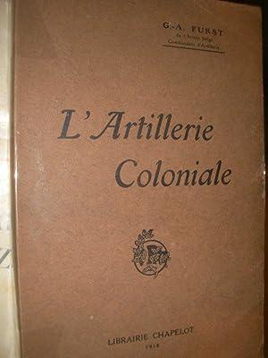 L'ARTILLERIE COLONIALE: FURST G.-A.