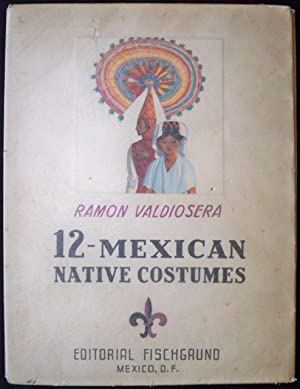 MEXICAN NATIVE COSTUMES: Valdiosera, Ramon; Introduction