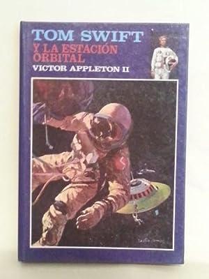 TOM SWIFT Y LA ESTACIÓN ORBITAL.: Appleton II, Victor.