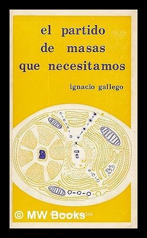 El partido de masas que necesitamos : informe pronunciado por Ignacio Gallego . ante el Pleno ...