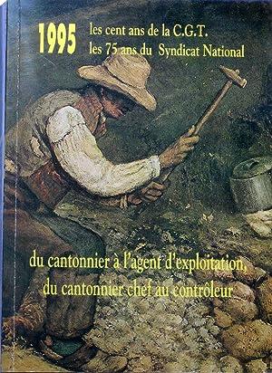 1995 Les cent ans de la C.G.T. les 75 ans du Syndicat National - du cantonnier à l'agent d'...