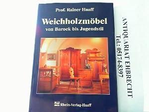 Weichholzmöbel - Vom Barock bis zum Jugendstil.: Haaff, Rainer: