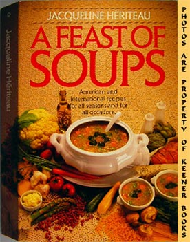 Feast Of Soups : American And International Recipes For All Seasons And For All Occasions