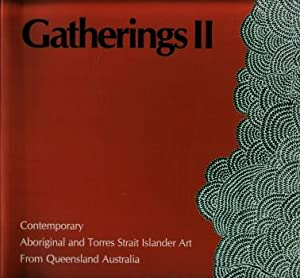 Gatherings II : Contemporary Aboriginal and Torres Strait Islander Art from Queensland, Australia