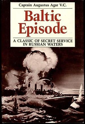 Baltic Episode: A Classic of Secret Service: Agar, Captain Augustus