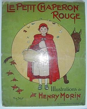 Le Petit Chaperon Rouge. Illustrations de Henry: MORIN, HENRI.