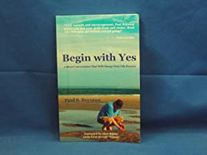 Begin with Yes a Short Conversation That Will Change Your Life Forever
