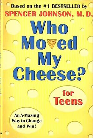 "Who Moved My Cheese for Teens"" An: Johnson, Spencer, M.D."