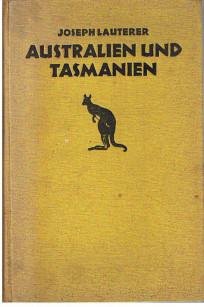 Australien und Tasmanien. Nach eigener Anschauung und Forschung wissenschaftlich und praktisch ...
