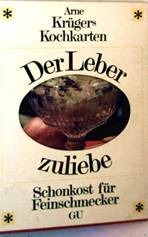 Der Leber zuliebe, Schonkost für Feinschmecker -: Arne Krüger: