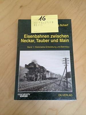 Eisenbahnen zwischen Neckar, Tauber und Main, Bd.1, Historische Entwicklung und Bahnbau: Scharf, ...