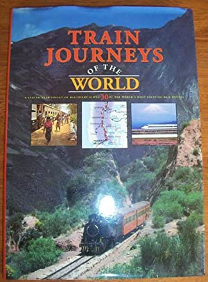 Train Journeys of the World: A Spectacular Voyage of Discovery Along 30 of the World's Most Excit...